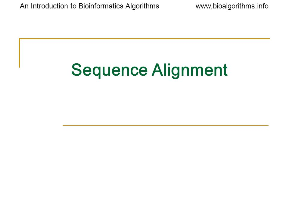 Introduction to Bioinformatics Algorithms Sequence Alignment