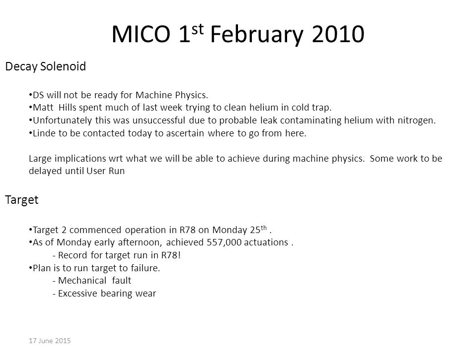 MICO 1 st February June 2015 Decay Solenoid DS will not be ready for Machine Physics.