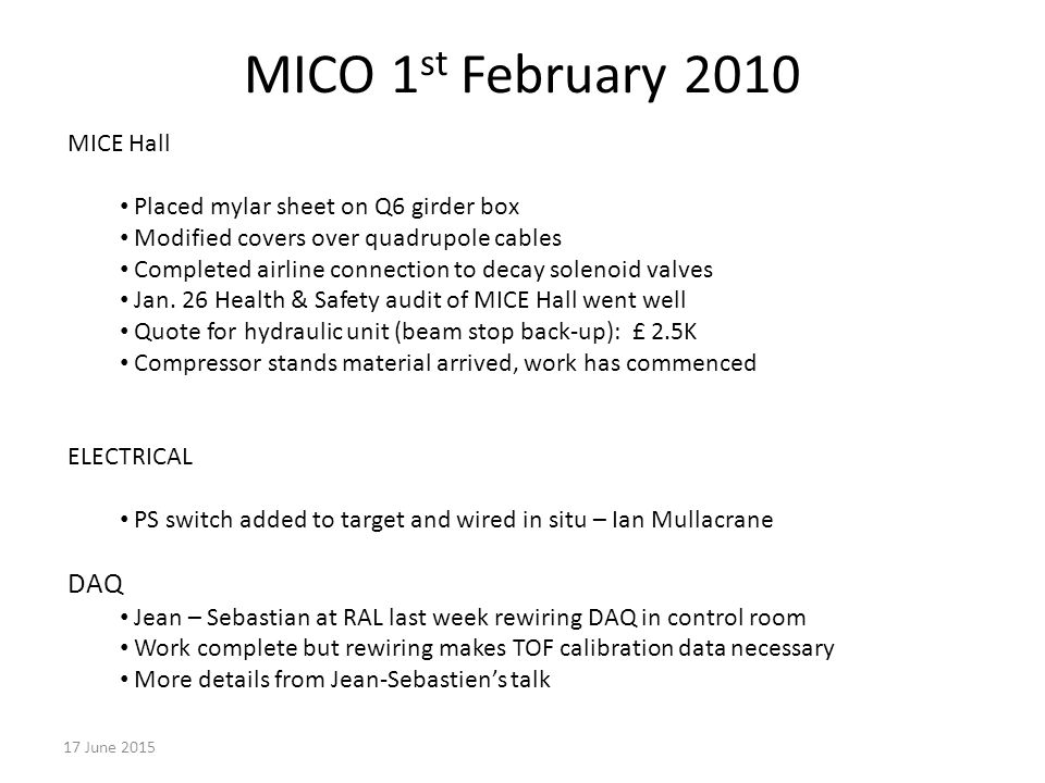 MICO 1 st February June 2015 MICE Hall Placed mylar sheet on Q6 girder box Modified covers over quadrupole cables Completed airline connection to decay solenoid valves Jan.