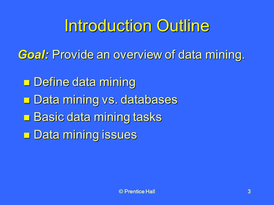 © Prentice Hall3 Introduction Outline Define data mining Define data mining Data mining vs.
