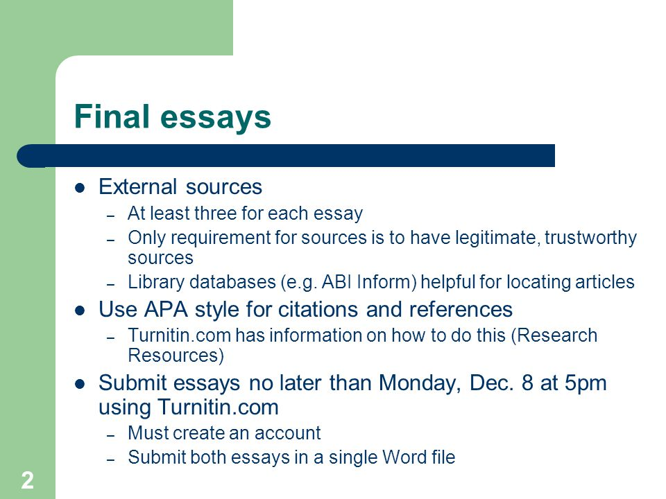 2 Final essays External sources – At least three for each essay – Only requirement for sources is to have legitimate, trustworthy sources – Library databases (e.g.