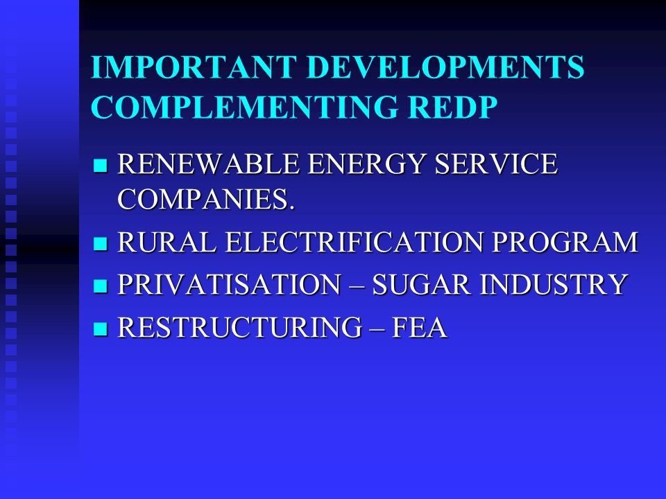 RENEWABLE ENERGY DEVELOPMENT (Resources being Researched)  Solar  Hydro  Biomass  Municipal Waste  Wind  Geothermal  Wave  Hybrid Remote Area Power Supply  Fuel Substitution