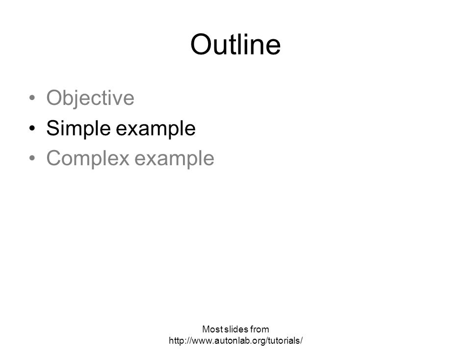 Most slides from   Outline Objective Simple example Complex example