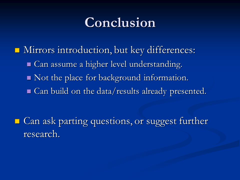 Conclusion Mirrors introduction, but key differences: Mirrors introduction, but key differences: Can assume a higher level understanding.