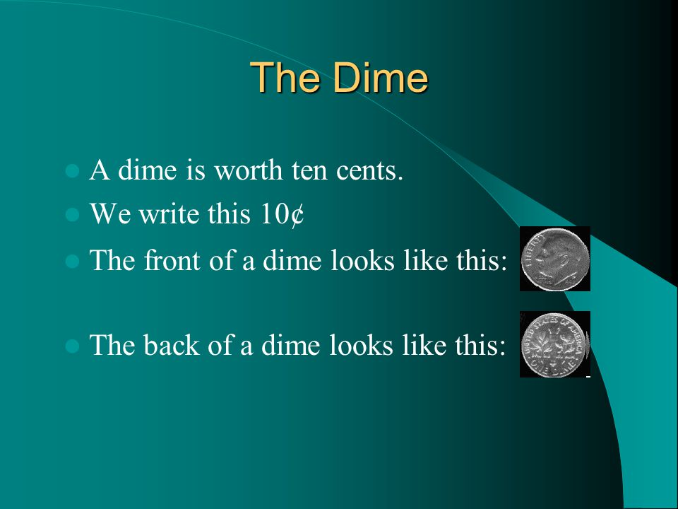 The Dime A dime is worth ten cents.