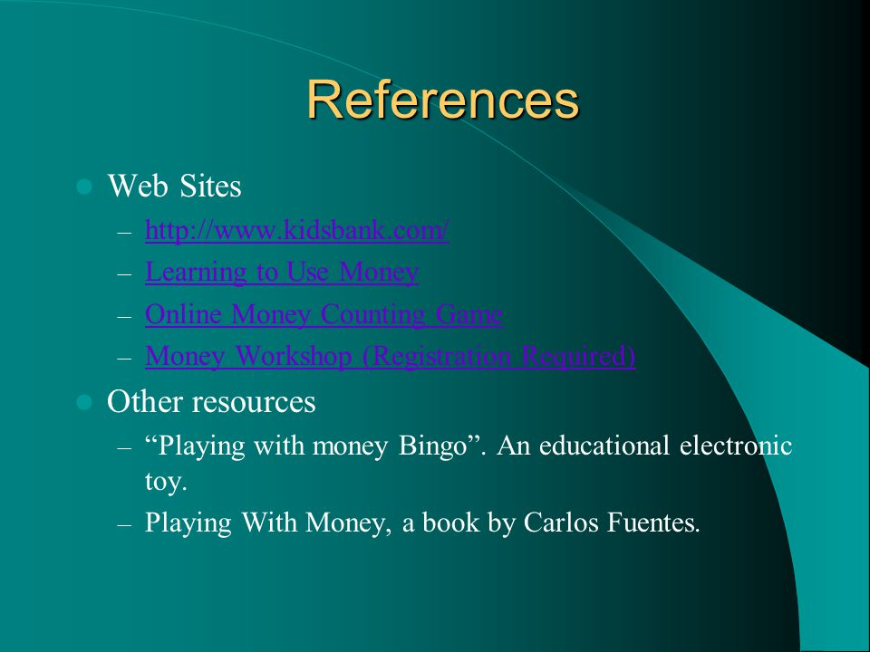 References Web Sites –     – Learning to Use Money Learning to Use Money – Online Money Counting Game Online Money Counting Game – Money Workshop (Registration Required) Money Workshop (Registration Required) Other resources – Playing with money Bingo .