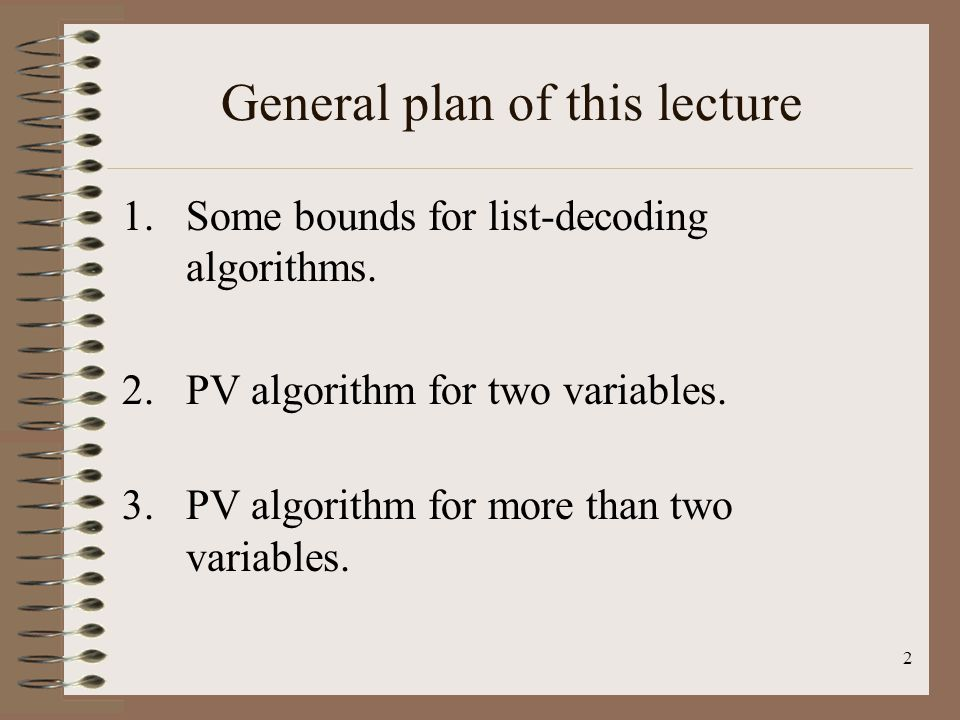 2 General plan of this lecture 1.Some bounds for list-decoding algorithms.