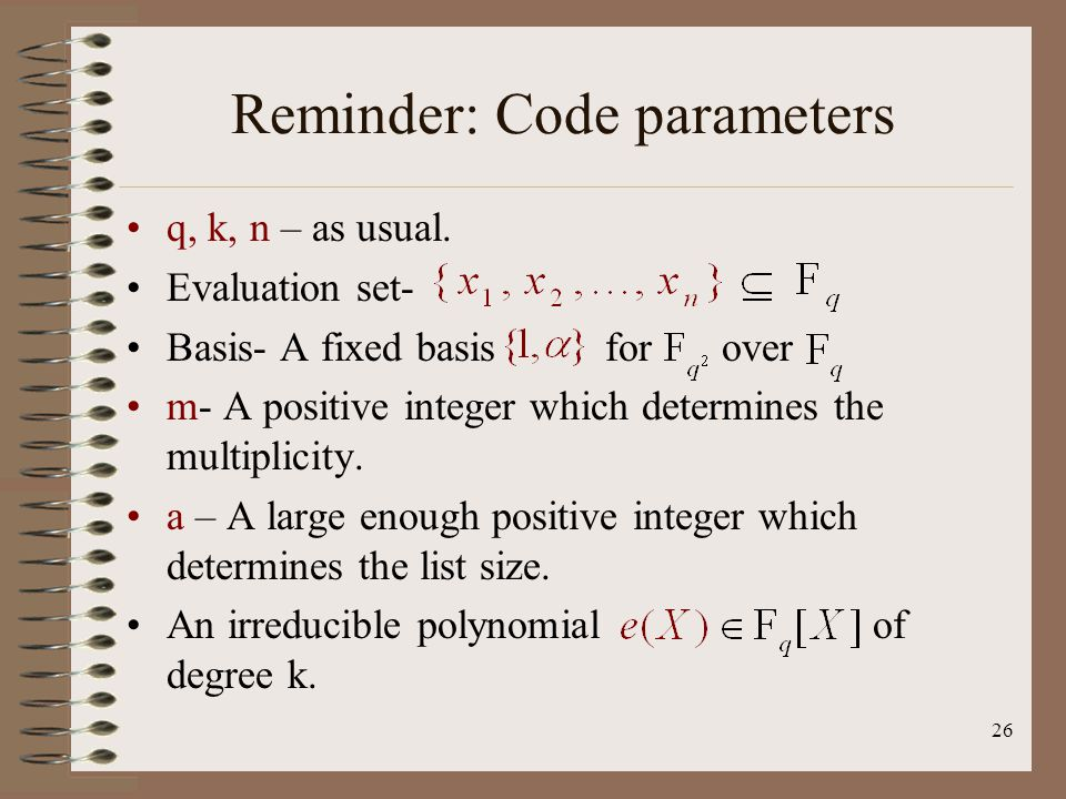 26 Reminder: Code parameters q, k, n – as usual.