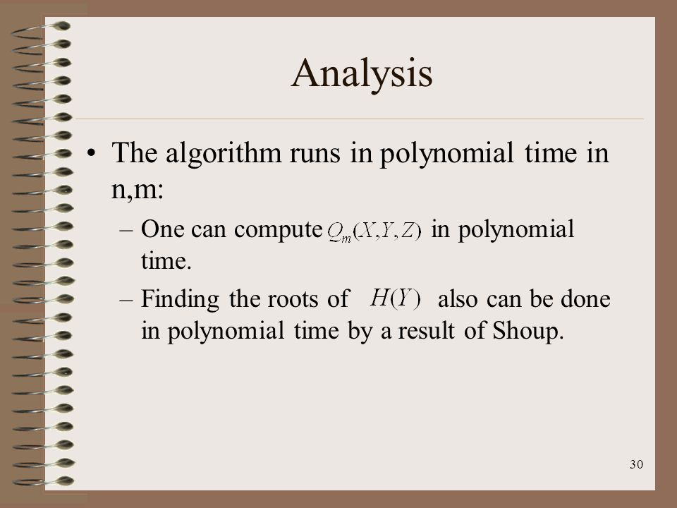 30 Analysis The algorithm runs in polynomial time in n,m: –One can compute in polynomial time.