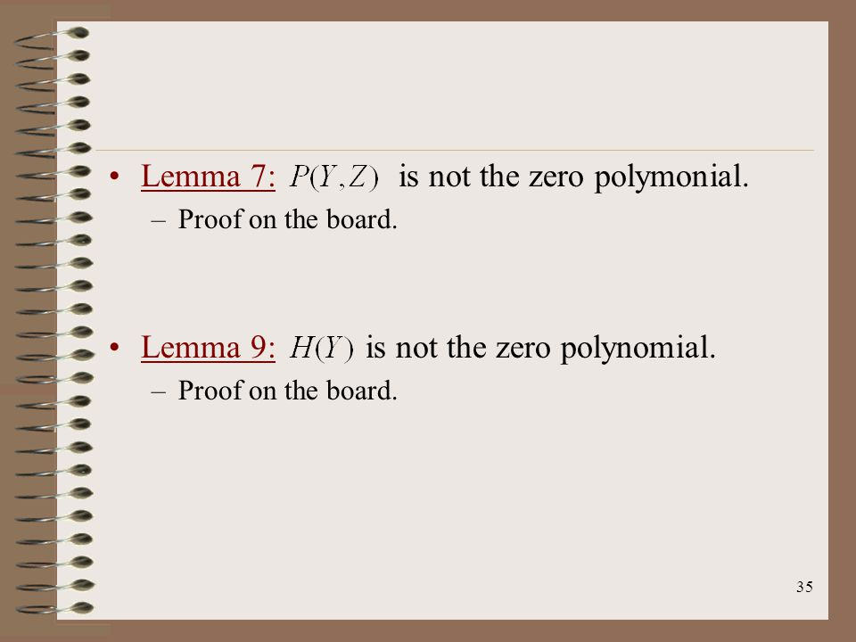 35 Lemma 7: is not the zero polymonial. –Proof on the board.