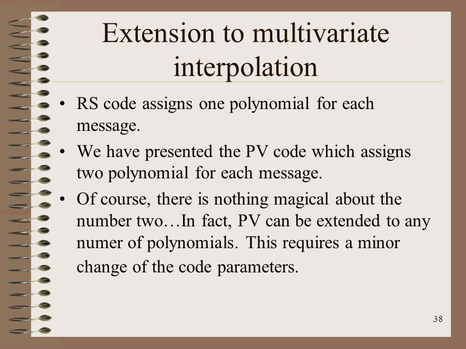 38 Extension to multivariate interpolation RS code assigns one polynomial for each message.