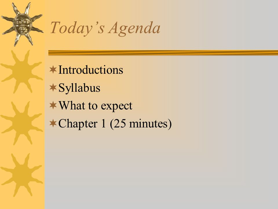 Today's Agenda  Introductions  Syllabus  What to expect  Chapter 1 (25 minutes)