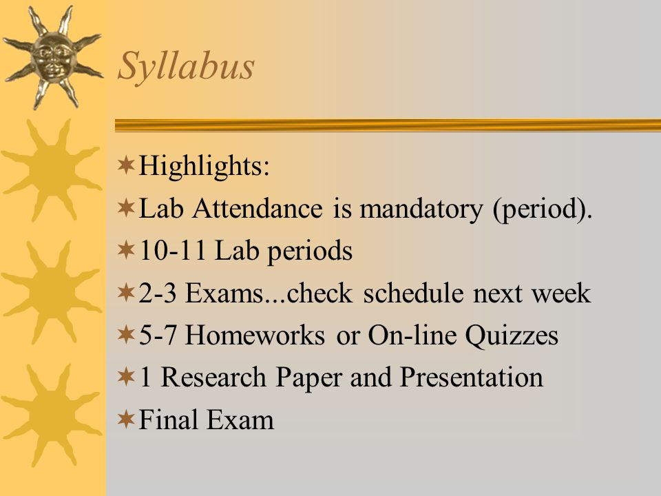 Syllabus  Highlights:  Lab Attendance is mandatory (period).