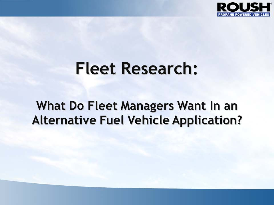 Fleet Research: What Do Fleet Managers Want In an Alternative Fuel Vehicle Application