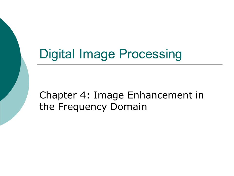 Digital Image Processing Chapter 4: Image Enhancement in the Frequency Domain
