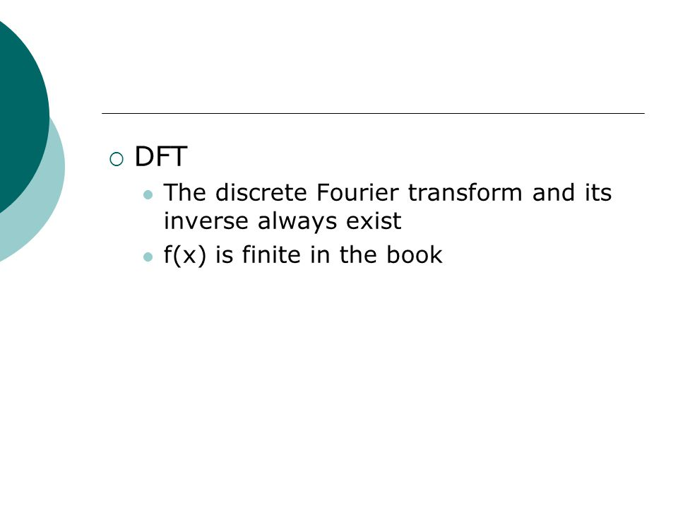  DFT The discrete Fourier transform and its inverse always exist f(x) is finite in the book
