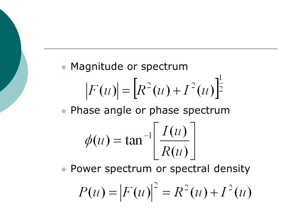 Magnitude or spectrum Phase angle or phase spectrum Power spectrum or spectral density
