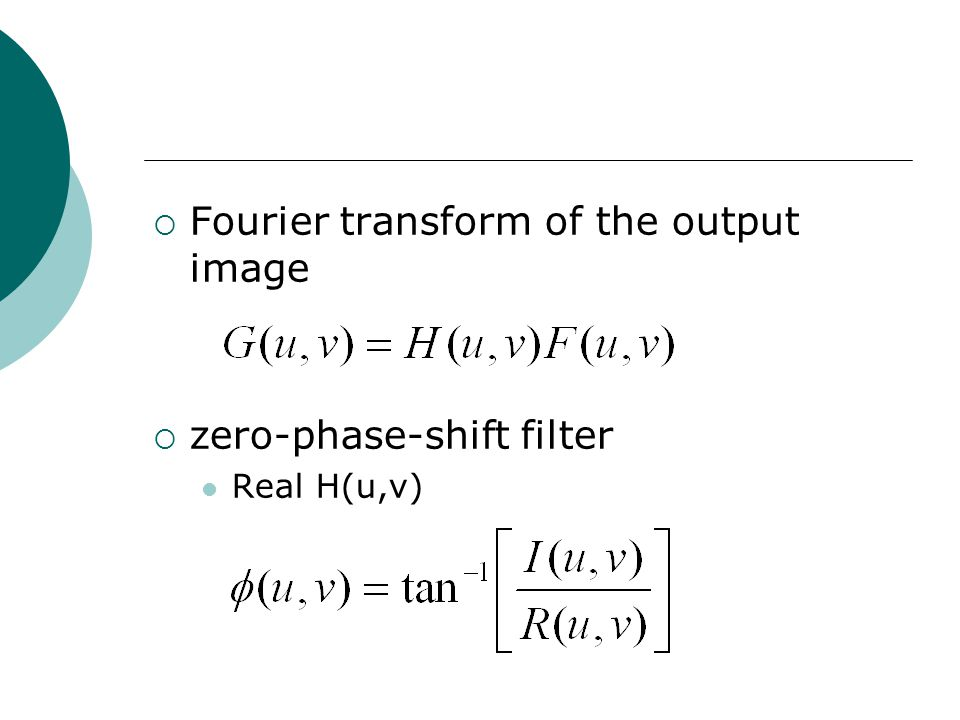  Fourier transform of the output image  zero-phase-shift filter Real H(u,v)