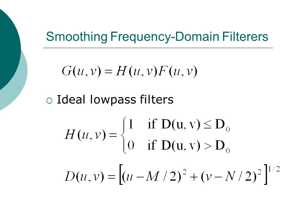 Smoothing Frequency-Domain Filterers  Ideal lowpass filters