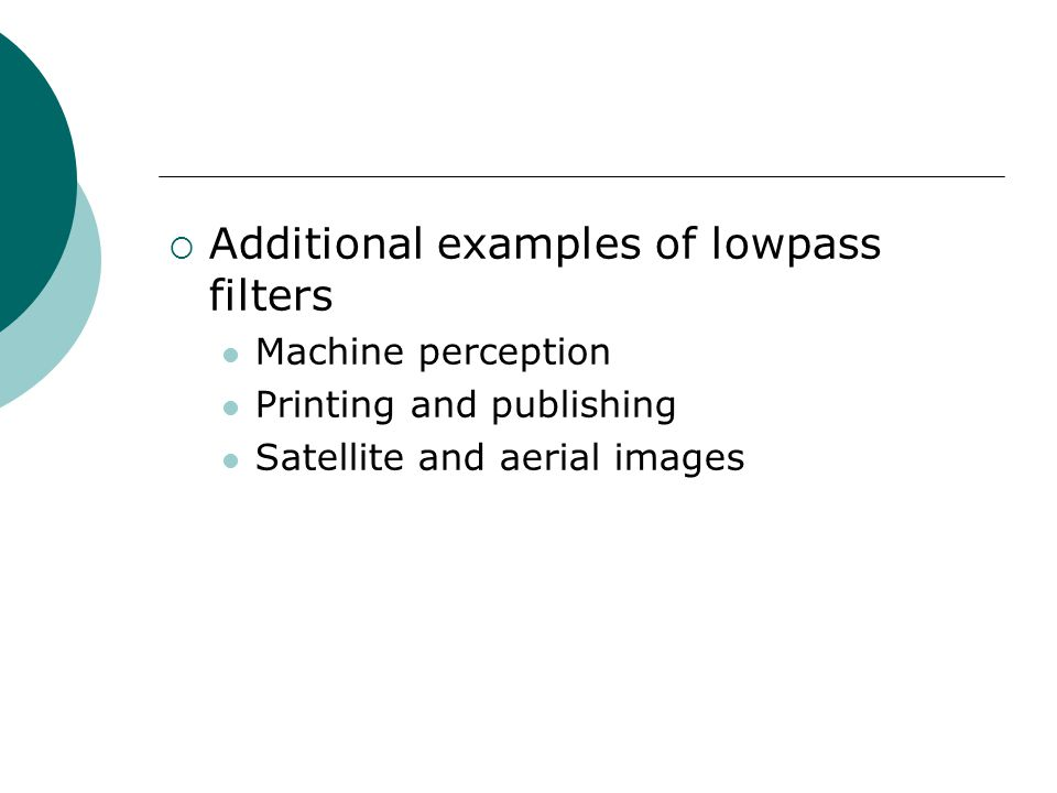  Additional examples of lowpass filters Machine perception Printing and publishing Satellite and aerial images