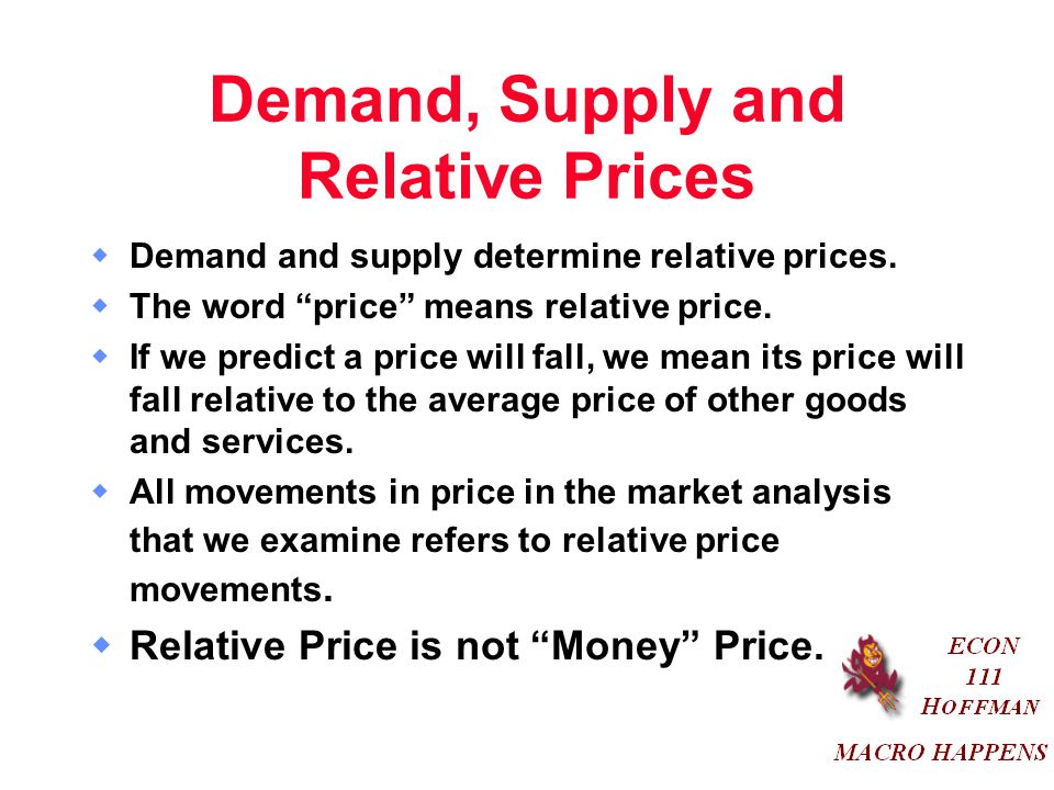 Demand, Supply and Relative Prices  Demand and supply determine relative prices.