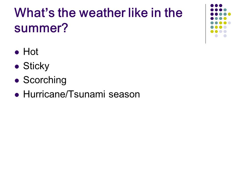 What's the weather like in the summer Hot Sticky Scorching Hurricane/Tsunami season