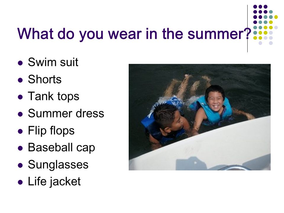 What do you wear in the summer.