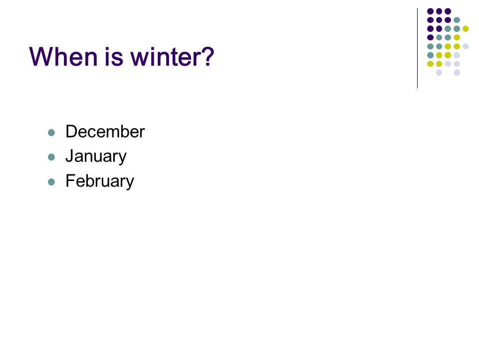 When is winter December January February