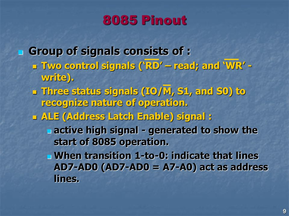 9 Group of signals consists of : Group of signals consists of : Two control signals ('RD' – read; and 'WR' - write).