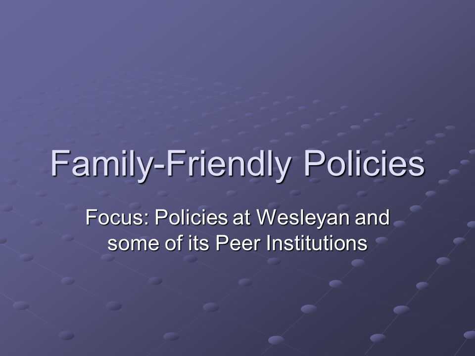 Family-Friendly Policies Focus: Policies at Wesleyan and some of its Peer Institutions
