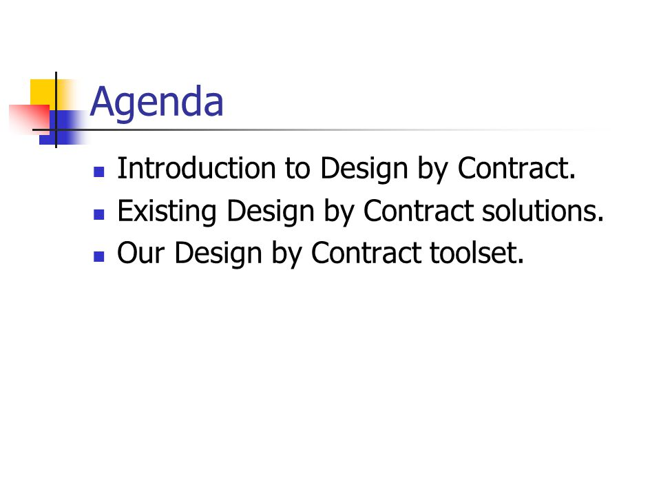 Agenda Introduction to Design by Contract. Existing Design by Contract solutions.