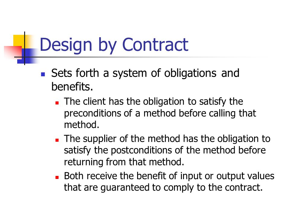 Design by Contract Sets forth a system of obligations and benefits.