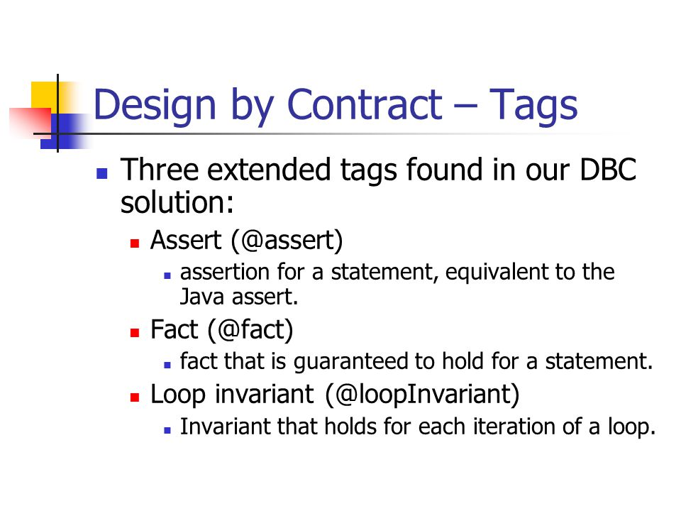Design by Contract – Tags Three extended tags found in our DBC solution: Assert assertion for a statement, equivalent to the Java assert.