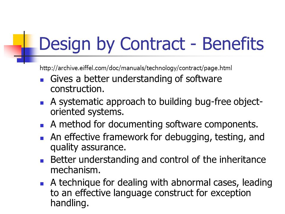 Design by Contract - Benefits   Gives a better understanding of software construction.