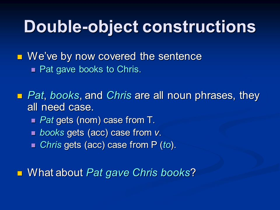Double-object constructions We've by now covered the sentence We've by now covered the sentence Pat gave books to Chris.