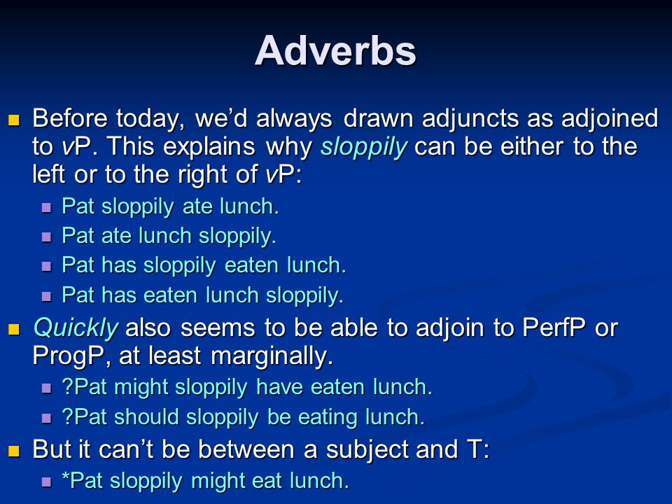 Adverbs Before today, we'd always drawn adjuncts as adjoined to vP.