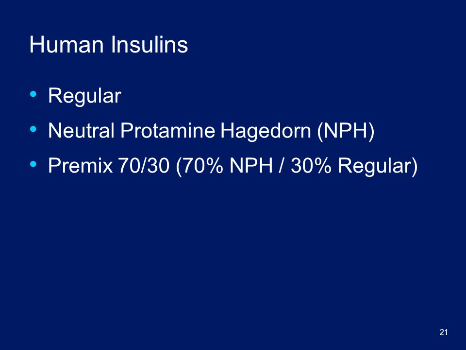 21 Human Insulins Regular Neutral Protamine Hagedorn (NPH) Premix 70/30 (70% NPH / 30% Regular)