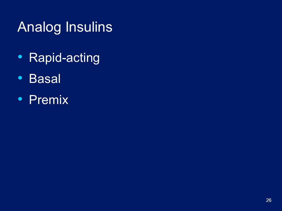 26 Analog Insulins Rapid-acting Basal Premix