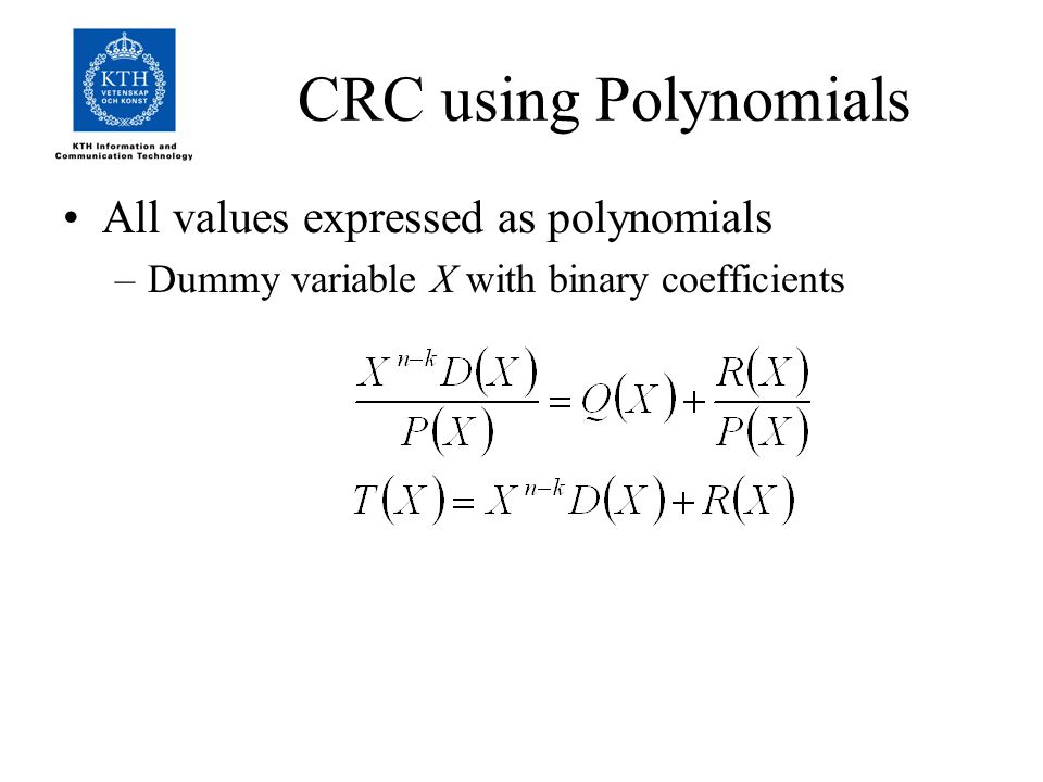 CRC using Polynomials All values expressed as polynomials –Dummy variable X with binary coefficients
