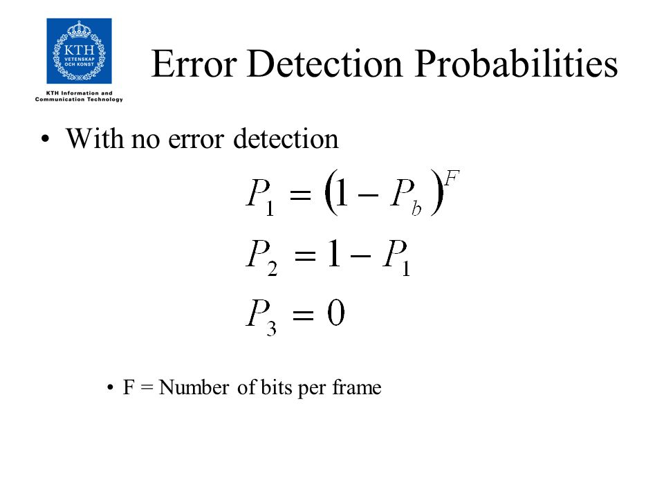 Error Detection Probabilities With no error detection F = Number of bits per frame