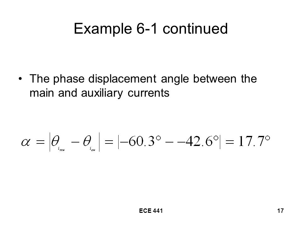 ECE Example 6-1 continued The phase displacement angle between the main and auxiliary currents