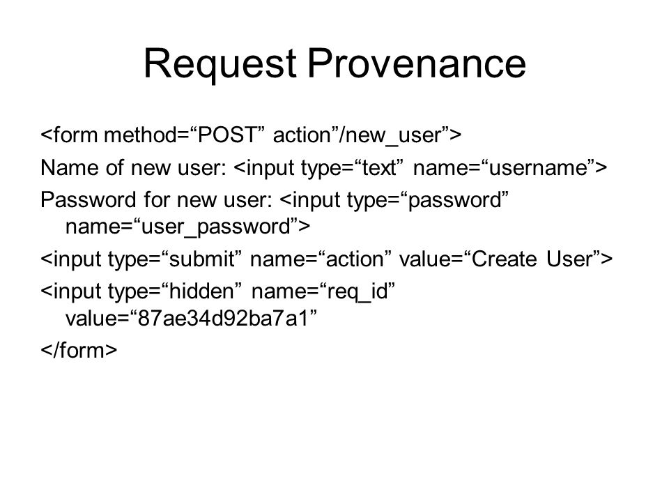 Request Provenance Name of new user: Password for new user: <input type= hidden name= req_id value= 87ae34d92ba7a1