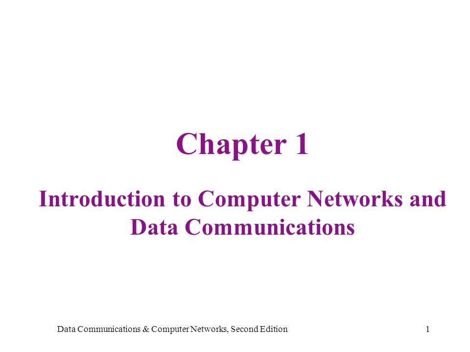 Data Communications & Computer Networks, Second Edition1 Chapter 1 Introduction to Computer Networks and Data Communications