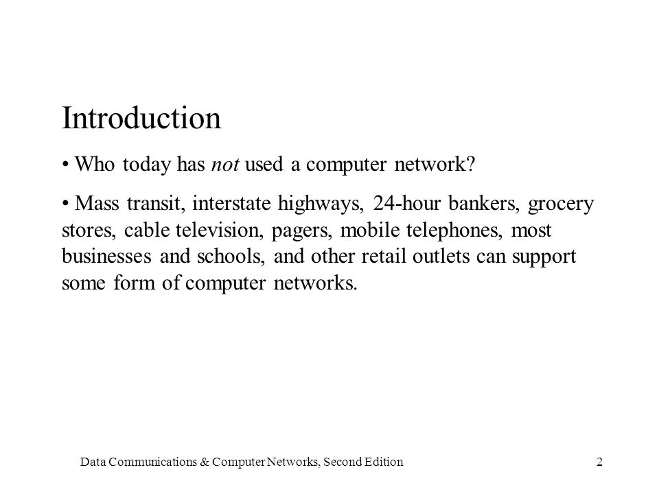 Data Communications & Computer Networks, Second Edition2 Introduction Who today has not used a computer network.