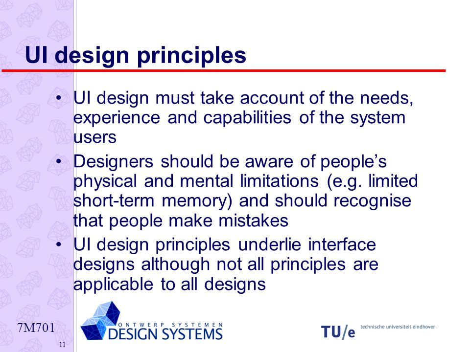 7M UI design principles UI design must take account of the needs, experience and capabilities of the system users Designers should be aware of people's physical and mental limitations (e.g.