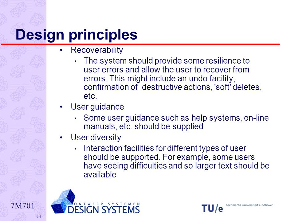 7M Design principles Recoverability The system should provide some resilience to user errors and allow the user to recover from errors.
