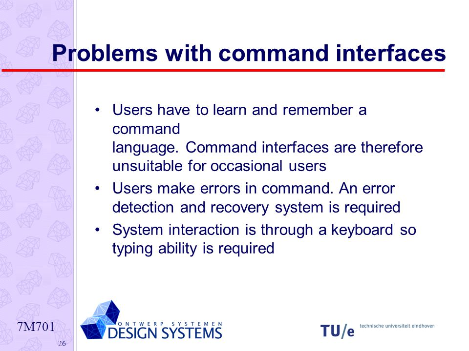 7M Problems with command interfaces Users have to learn and remember a command language.