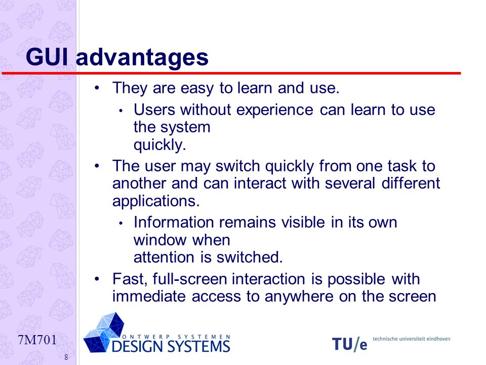 7M701 8 GUI advantages They are easy to learn and use.
