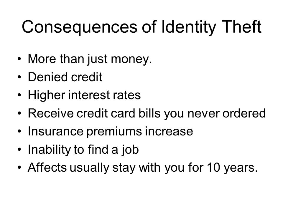 Consequences of Identity Theft More than just money.