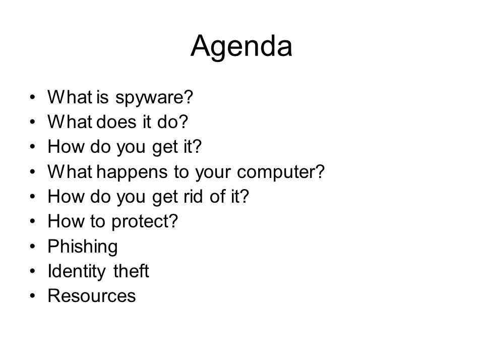 Agenda What is spyware. What does it do. How do you get it.